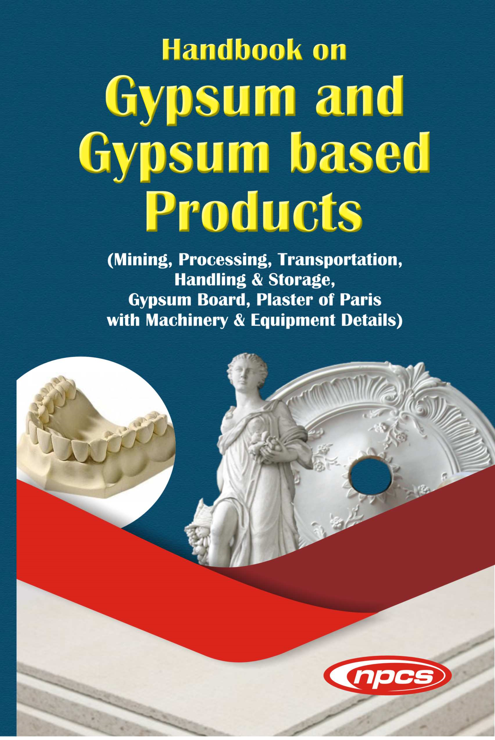 Handbook on Gypsum and Gypsum Based Products (Mining, Processing, Transportation, Handling & Storage, Gypsum Board,  Plaster of Paris with Machinery & Equipment Details)